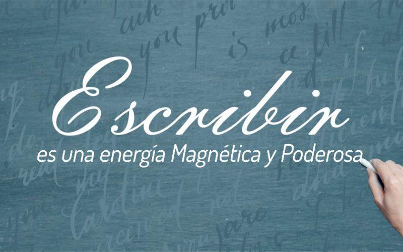 Escribir es una energía Magnética y Poderosa
