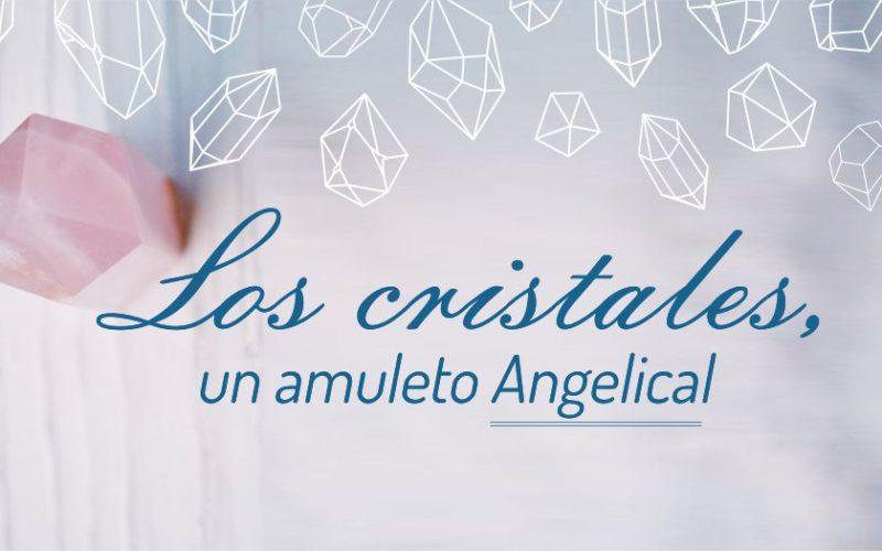Los cristales, un amuleto Angelical