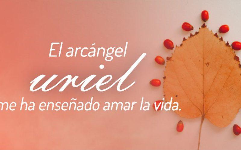 El Arcángel Uriel me ha enseñado a amar la vida