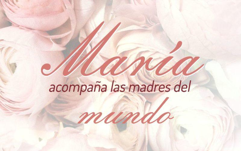 María acompaña a las madres del mundo