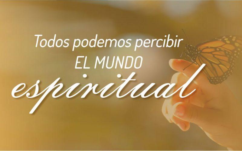Todos tenemos la capacidad de percibir el mundo espiritual.