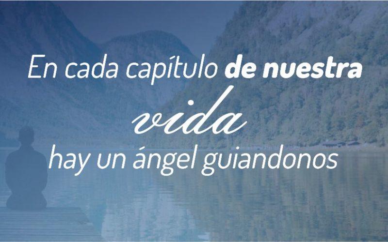En cada nuevo capítulo de nuestra vida  hay un Ángel guiándonos