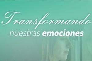 Transformando nuestras emociones