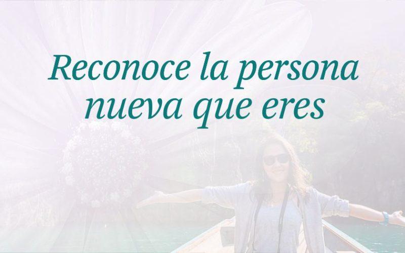 Reconoce la persona nueva que eres