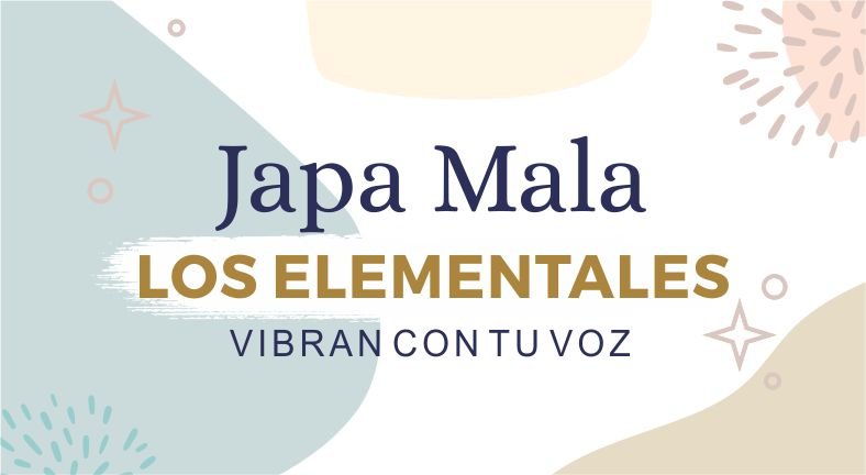 Japa Mala, los elementales vibran con tu voz.