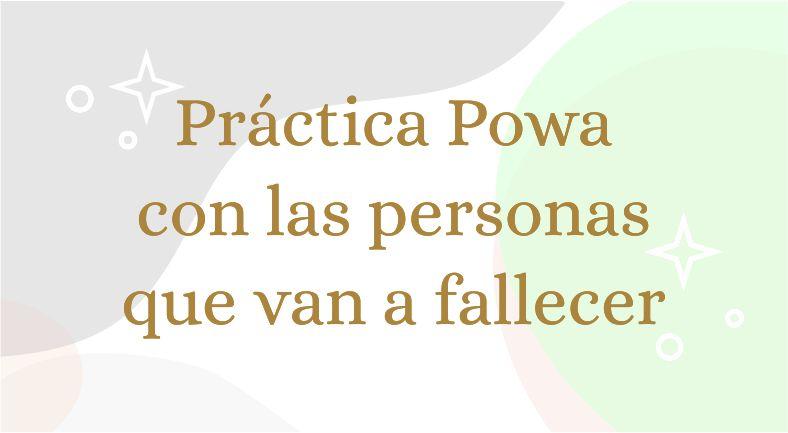 Practica Powa con las personas que van a fallecer