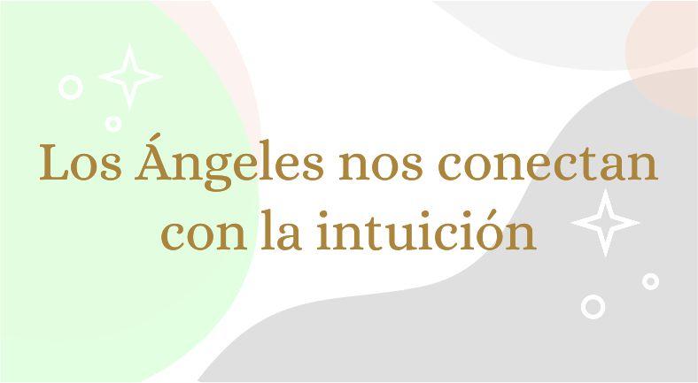 Los Ángeles nos conectan con la intuición