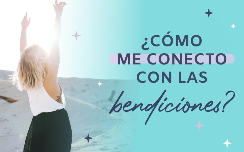 ¿Como me conecto con las bendiciones?
